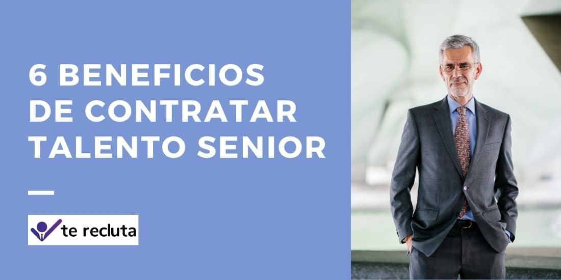6 Beneficios de contratar talento Senior